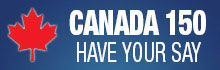 Canada 150 have your say …